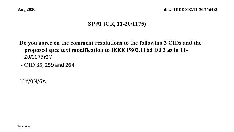 Aug 2020 doc. : IEEE 802. 11 -20/1164 r 3 SP #1 (CR, 11