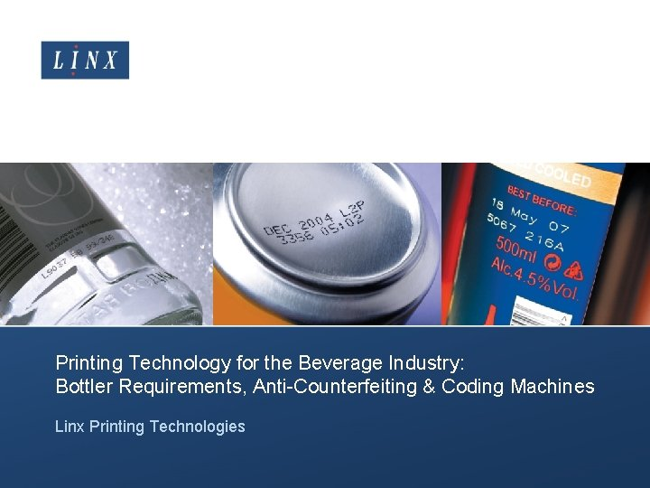 Printing Technology for the Beverage Industry: Bottler Requirements, Anti-Counterfeiting & Coding Machines Linx Printing