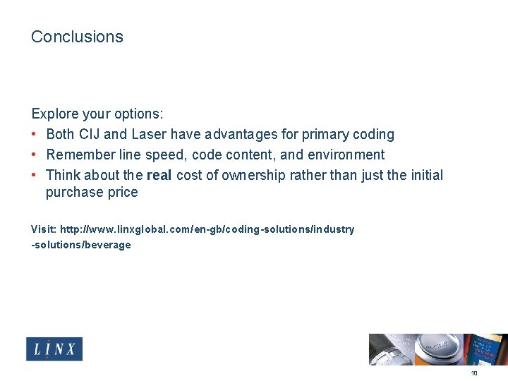 Conclusions Explore your options: • Both CIJ and Laser have advantages for primary coding