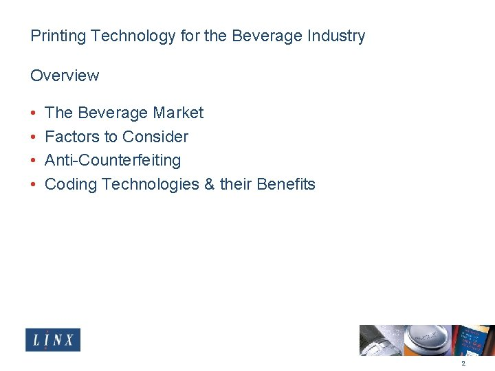 Printing Technology for the Beverage Industry Overview • • The Beverage Market Factors to