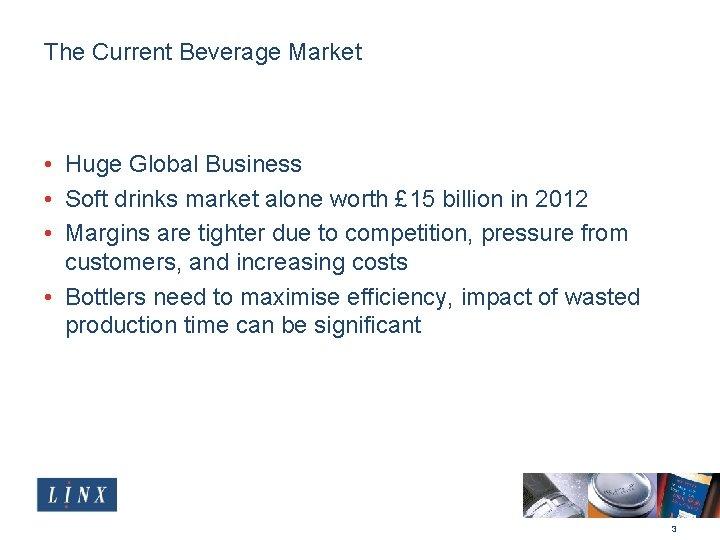 The Current Beverage Market • Huge Global Business • Soft drinks market alone worth
