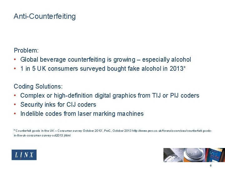 Anti-Counterfeiting Problem: • Global beverage counterfeiting is growing – especially alcohol • 1 in