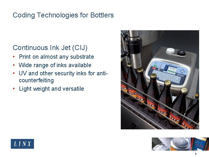 Coding Technologies for Bottlers Continuous Ink Jet (CIJ) • Print on almost any substrate