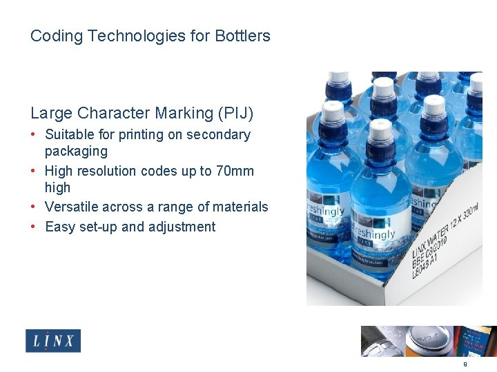 Coding Technologies for Bottlers Large Character Marking (PIJ) • Suitable for printing on secondary