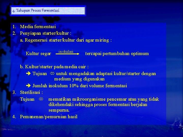 4. Tahapan Proses Fermentasi 1. Media fermentasi 2. Penyiapan starter/kultur : a. Regenerasi starter/kultur