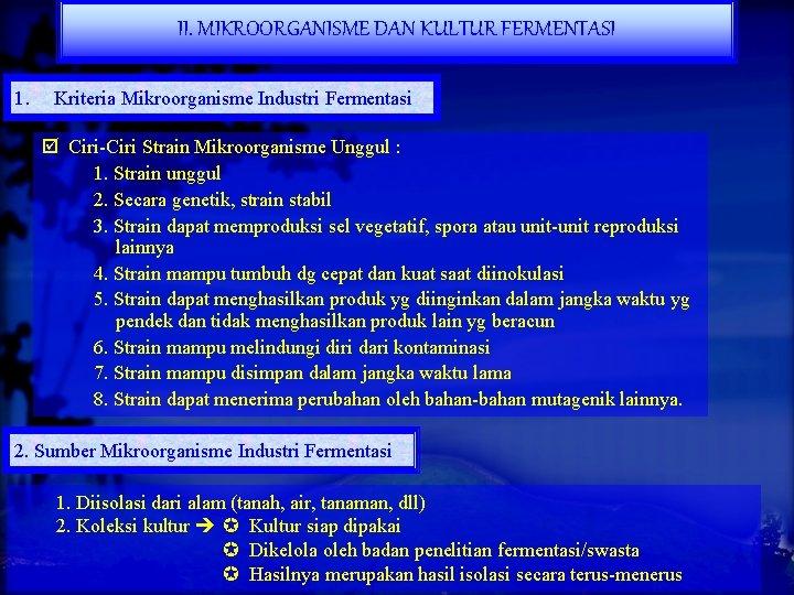 II. MIKROORGANISME DAN KULTUR FERMENTASI 1. Kriteria Mikroorganisme Industri Fermentasi Ciri-Ciri Strain Mikroorganisme Unggul