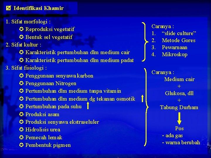 Identifikasi Khamir 1. Sifat morfologi : Reproduksi vegetatif Bentuk sel vegetatif 2. Sifat