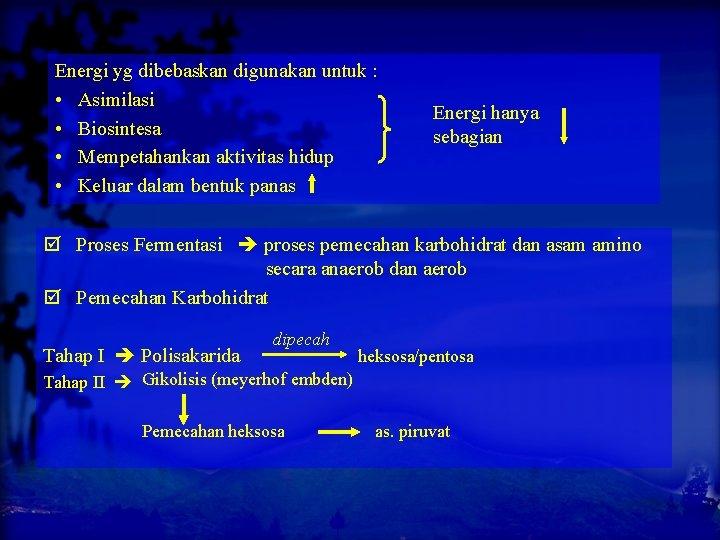 Energi yg dibebaskan digunakan untuk : • Asimilasi • Biosintesa • Mempetahankan aktivitas hidup