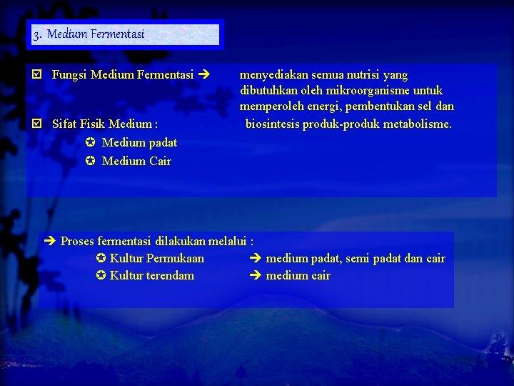 3. Medium Fermentasi Fungsi Medium Fermentasi Sifat Fisik Medium : Medium padat Medium Cair