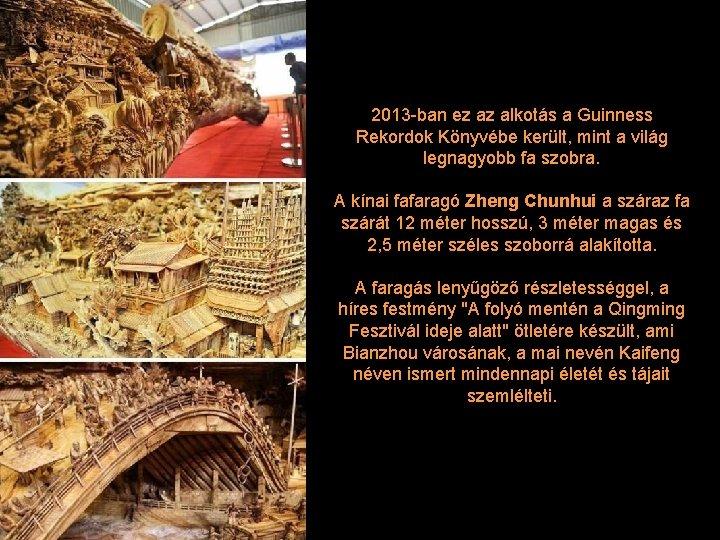 2013 -ban ez az alkotás a Guinness Rekordok Könyvébe került, mint a világ legnagyobb