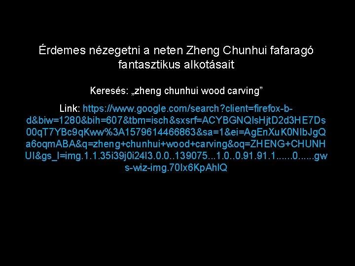 """Érdemes nézegetni a neten Zheng Chunhui fafaragó fantasztikus alkotásait Keresés: """"zheng chunhui wood carving"""""""