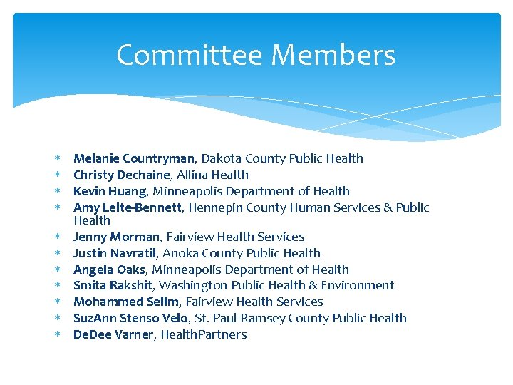 Committee Members Melanie Countryman, Dakota County Public Health Christy Dechaine, Allina Health Kevin Huang,