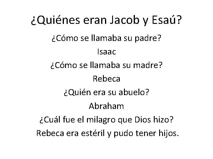 ¿Quiénes eran Jacob y Esaú? ¿Cómo se llamaba su padre? Isaac ¿Cómo se llamaba