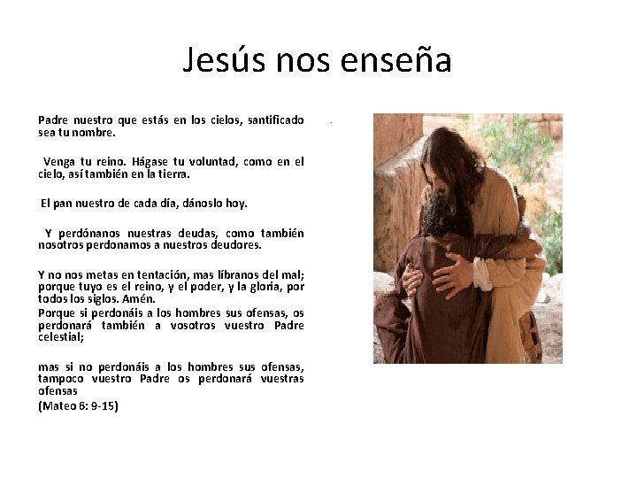 Jesús nos enseña Padre nuestro que estás en los cielos, santificado sea tu nombre.