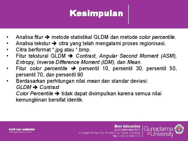 Kesimpulan • • • Analisa fitur metode statistikal GLDM dan metode color percentile. Analisa