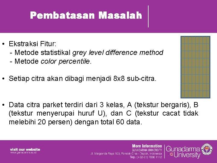 Pembatasan Masalah • Ekstraksi Fitur: - Metode statistikal grey level difference method - Metode