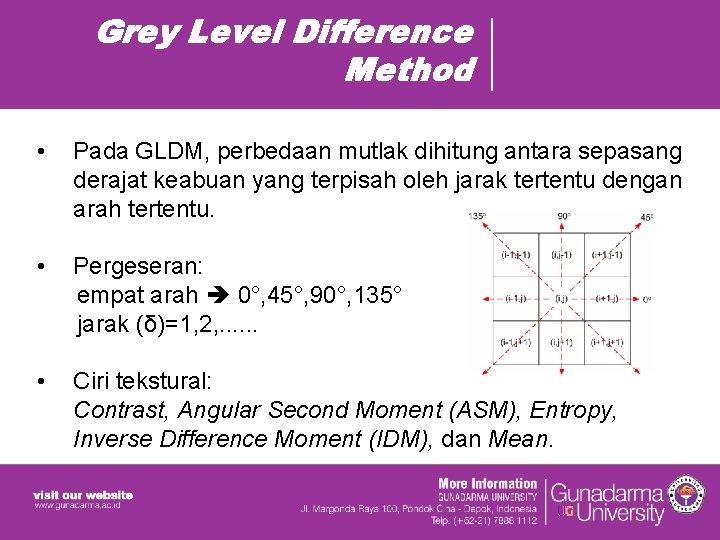 Grey Level Difference Method • Pada GLDM, perbedaan mutlak dihitung antara sepasang derajat keabuan