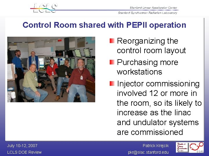 Control Room shared with PEPII operation Reorganizing the control room layout Purchasing more workstations