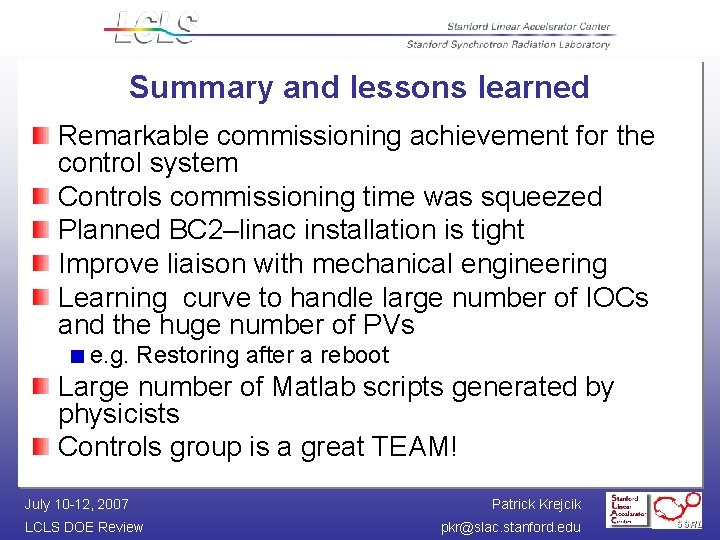 Summary and lessons learned Remarkable commissioning achievement for the control system Controls commissioning time
