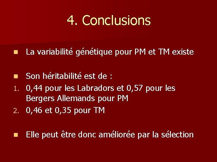 4. Conclusions n La variabilité génétique pour PM et TM existe Son héritabilité est