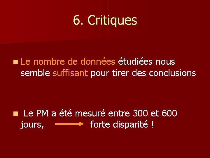 6. Critiques n Le nombre de données étudiées nous semble suffisant pour tirer des
