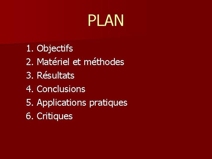 PLAN 1. Objectifs 2. Matériel et méthodes 3. Résultats 4. Conclusions 5. Applications pratiques