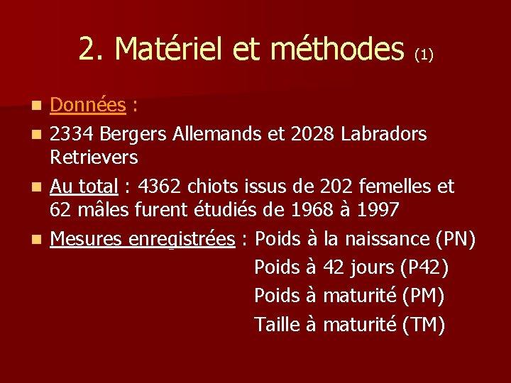 2. Matériel et méthodes (1) n n Données : 2334 Bergers Allemands et 2028