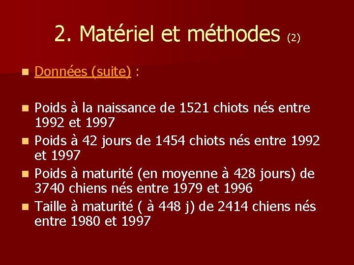 2. Matériel et méthodes (2) n Données (suite) : n Poids à la naissance