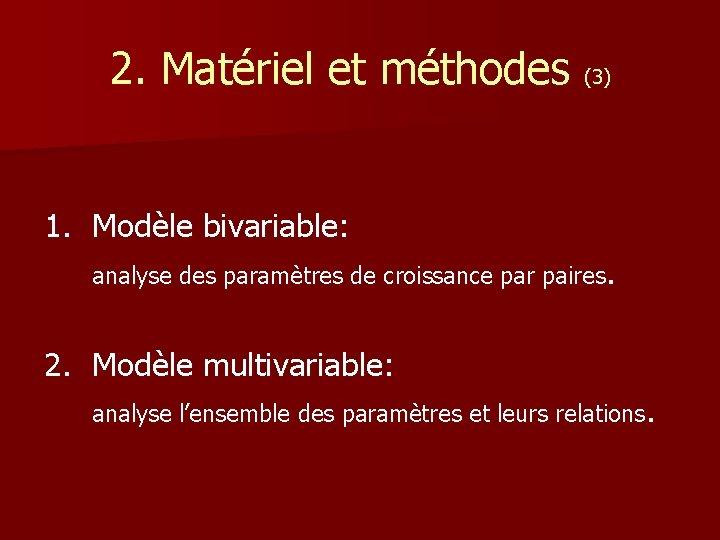 2. Matériel et méthodes (3) 1. Modèle bivariable: analyse des paramètres de croissance par