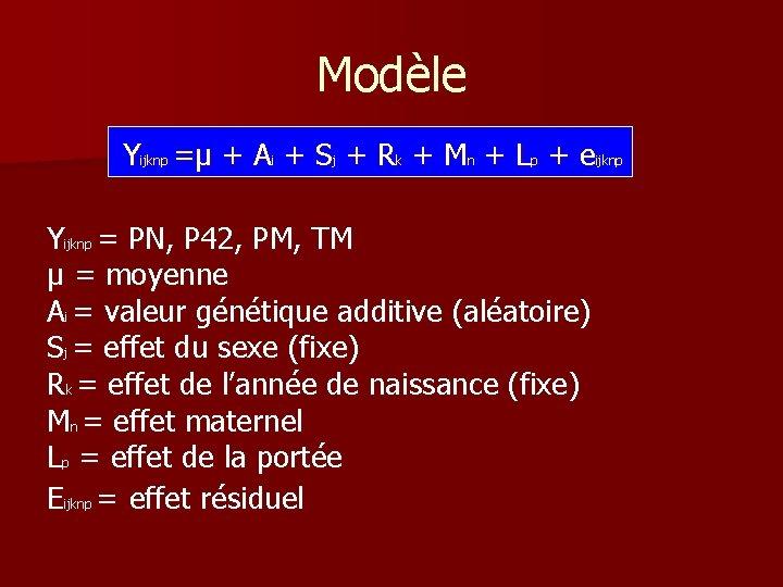 Modèle Yijknp =µ + Ai + Sj + Rk + Mn + Lp +