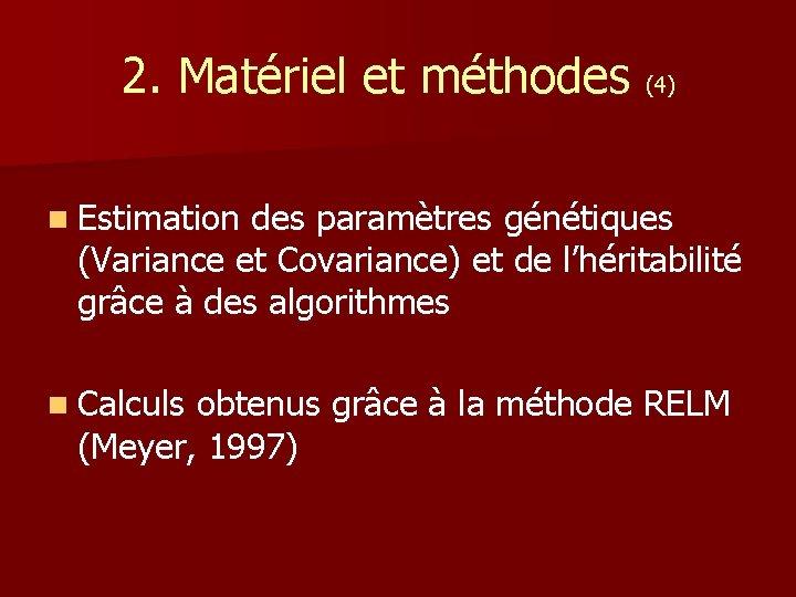 2. Matériel et méthodes (4) n Estimation des paramètres génétiques (Variance et Covariance) et
