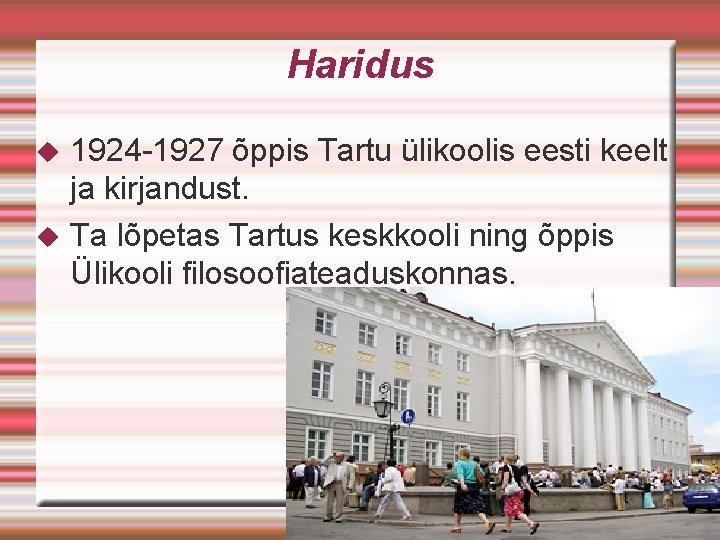 Haridus 1924 -1927 õppis Tartu ülikoolis eesti keelt ja kirjandust. Ta lõpetas Tartus keskkooli