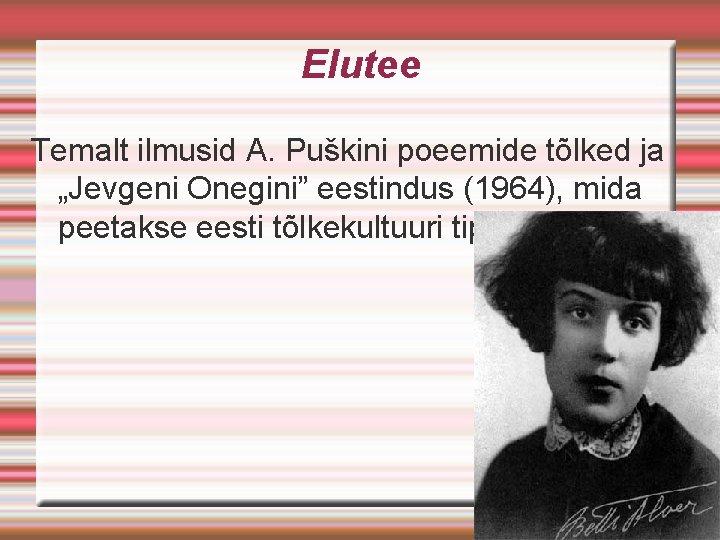 """Elutee Temalt ilmusid A. Puškini poeemide tõlked ja """"Jevgeni Onegini"""" eestindus (1964), mida"""