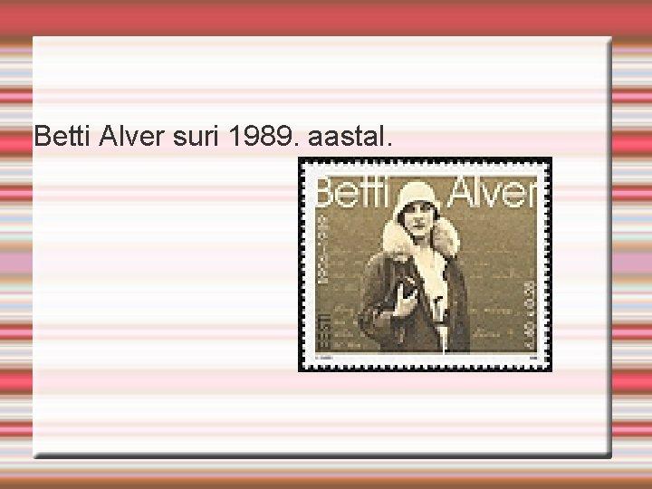 Betti Alver suri 1989. aastal.