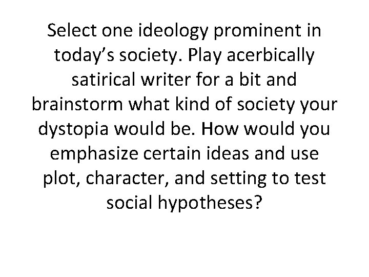 Select one ideology prominent in today's society. Play acerbically satirical writer for a bit