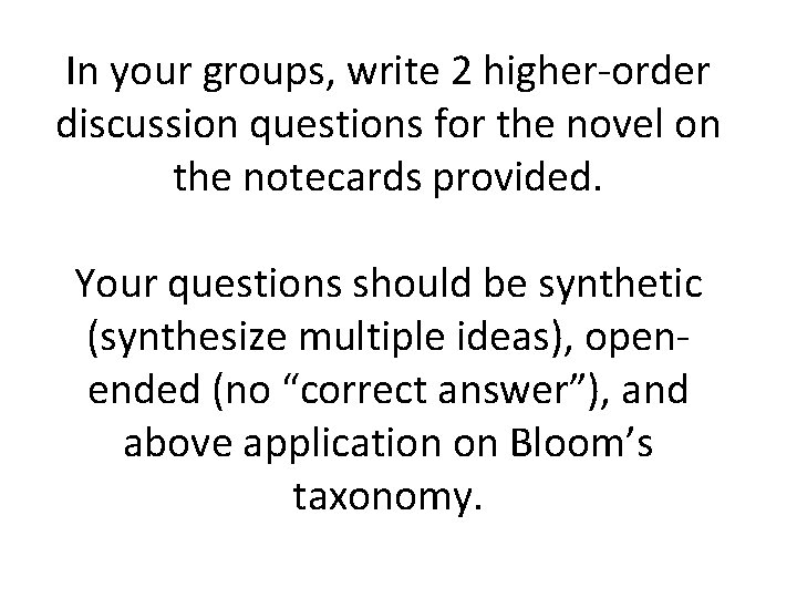 In your groups, write 2 higher-order discussion questions for the novel on the notecards