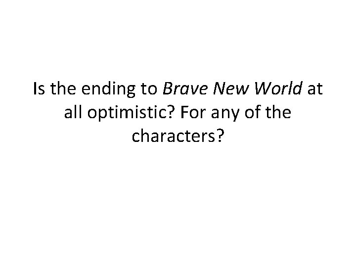 Is the ending to Brave New World at all optimistic? For any of the