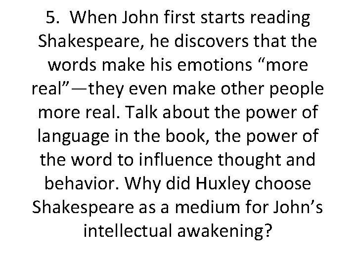5. When John first starts reading Shakespeare, he discovers that the words make his