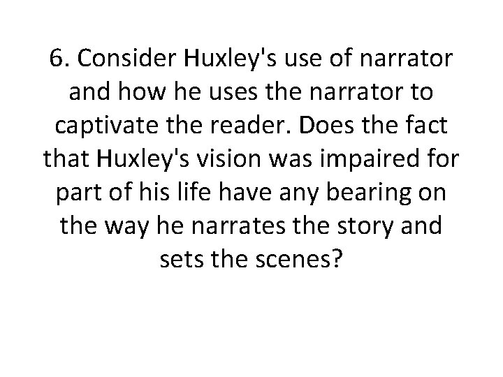 6. Consider Huxley's use of narrator and how he uses the narrator to captivate