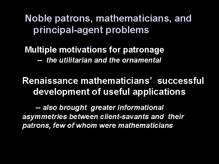 Noble patrons, mathematicians, and principal-agent problems Multiple motivations for patronage -- the utilitarian and