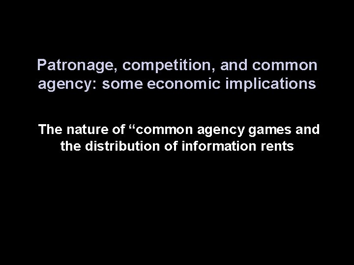 """Patronage, competition, and common agency: some economic implications The nature of """"common agency games"""