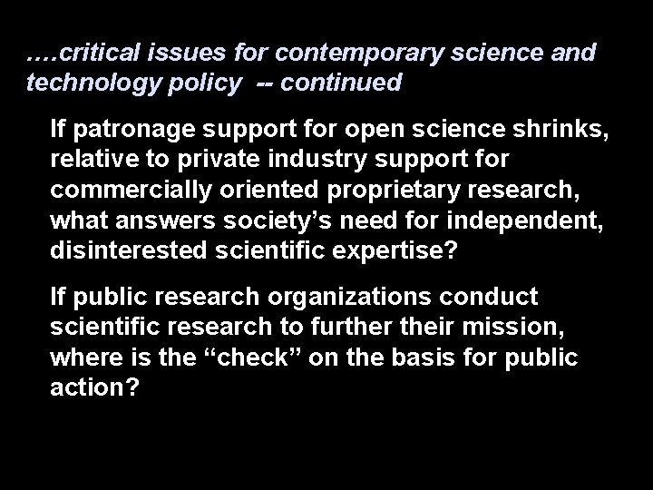 …. critical issues for contemporary science and technology policy -- continued If patronage support