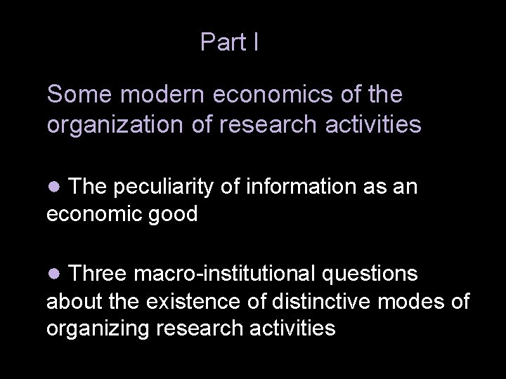 Part I Some modern economics of the organization of research activities ● The peculiarity