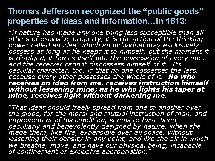 """Thomas Jefferson recognized the """"public goods"""" properties of ideas and information…in 1813: """"If nature"""