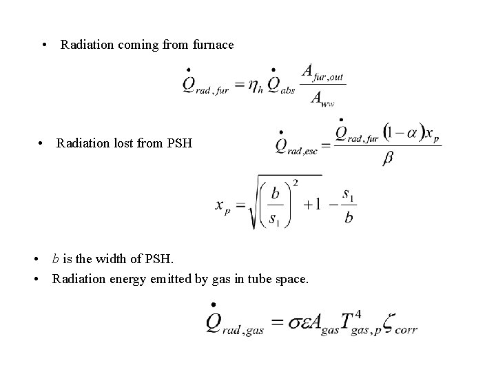 • Radiation coming from furnace • Radiation lost from PSH • b is