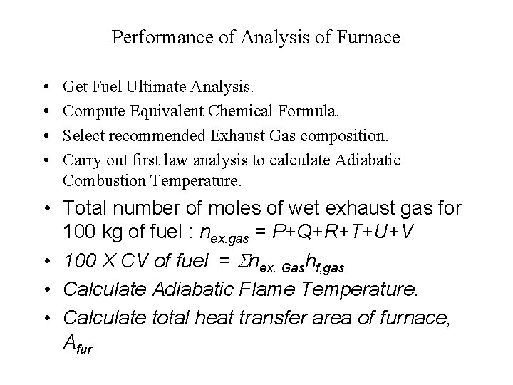 Performance of Analysis of Furnace • • Get Fuel Ultimate Analysis. Compute Equivalent Chemical