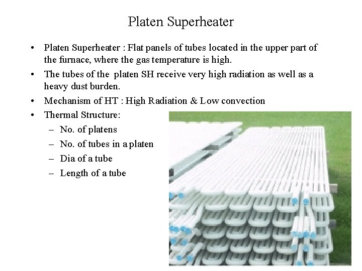 Platen Superheater • Platen Superheater : Flat panels of tubes located in the upper