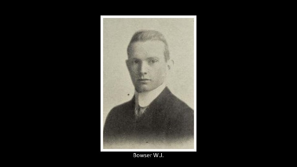 Bowser W. J.