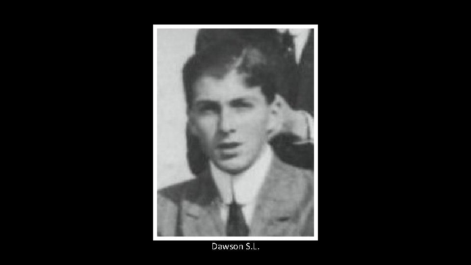 Dawson S. L.