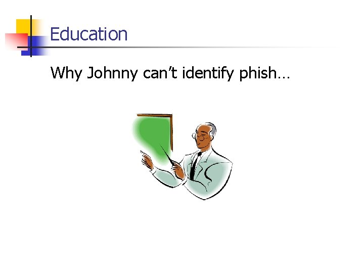Education Why Johnny can't identify phish…
